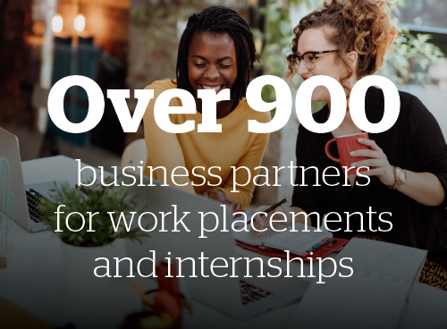Over 900 business partners for work placements and internships